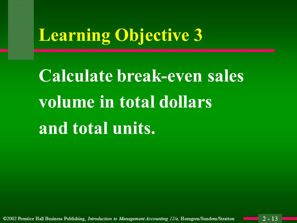 Learning Objective 3 Calculate break-even sales volume in total dollars and total units.