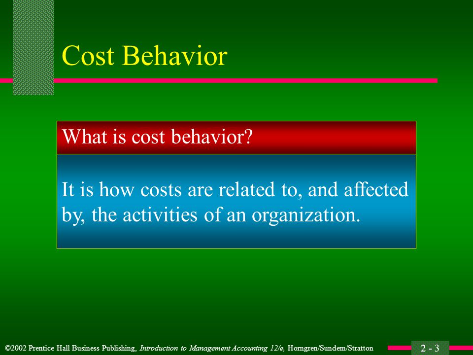 Cost Behavior What is cost behavior