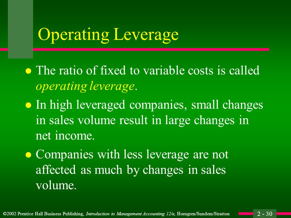 Operating Leverage The ratio of fixed to variable costs is called operating leverage.