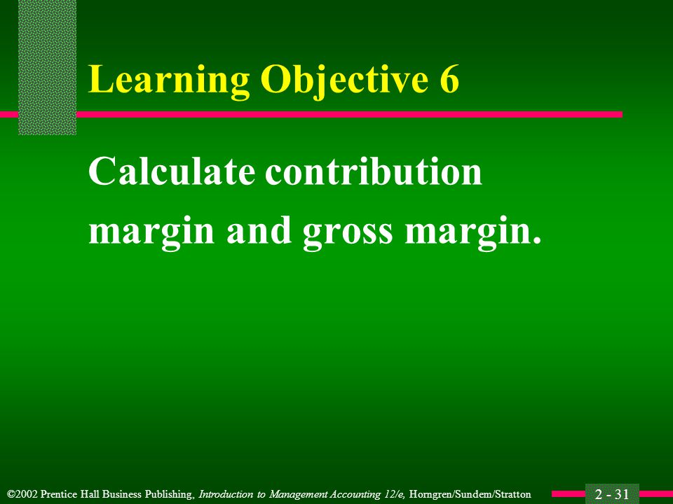 Learning Objective 6 Calculate contribution margin and gross margin.