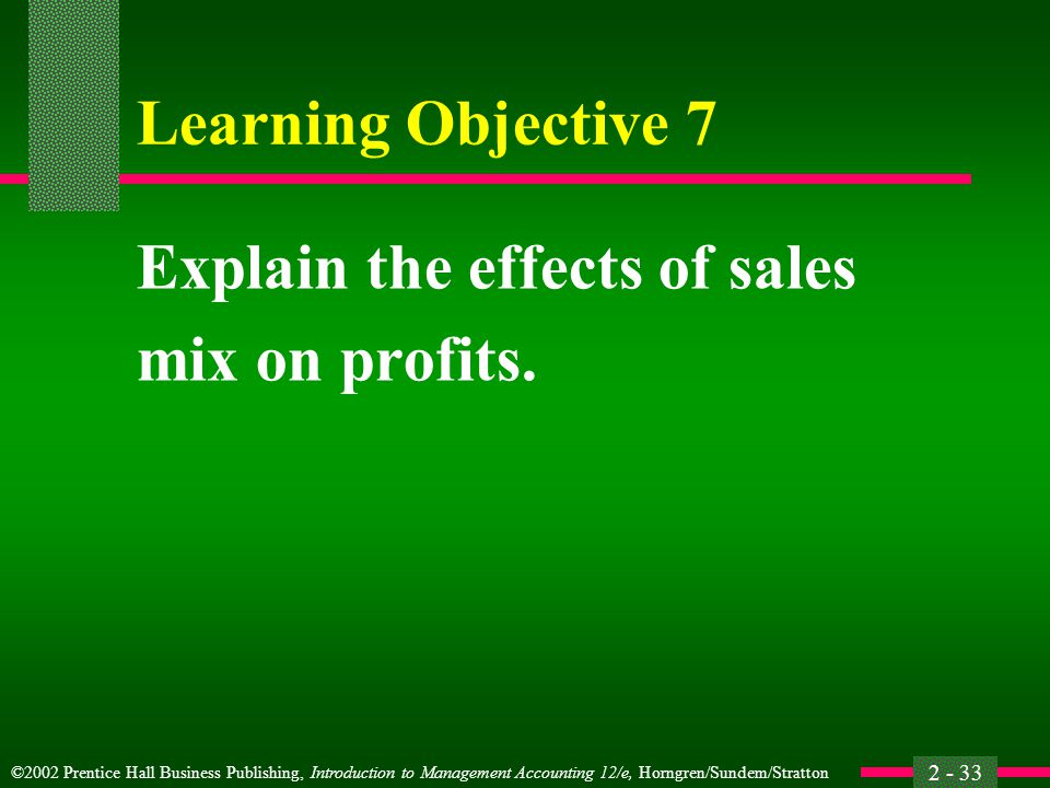 Learning Objective 7 Explain the effects of sales mix on profits.