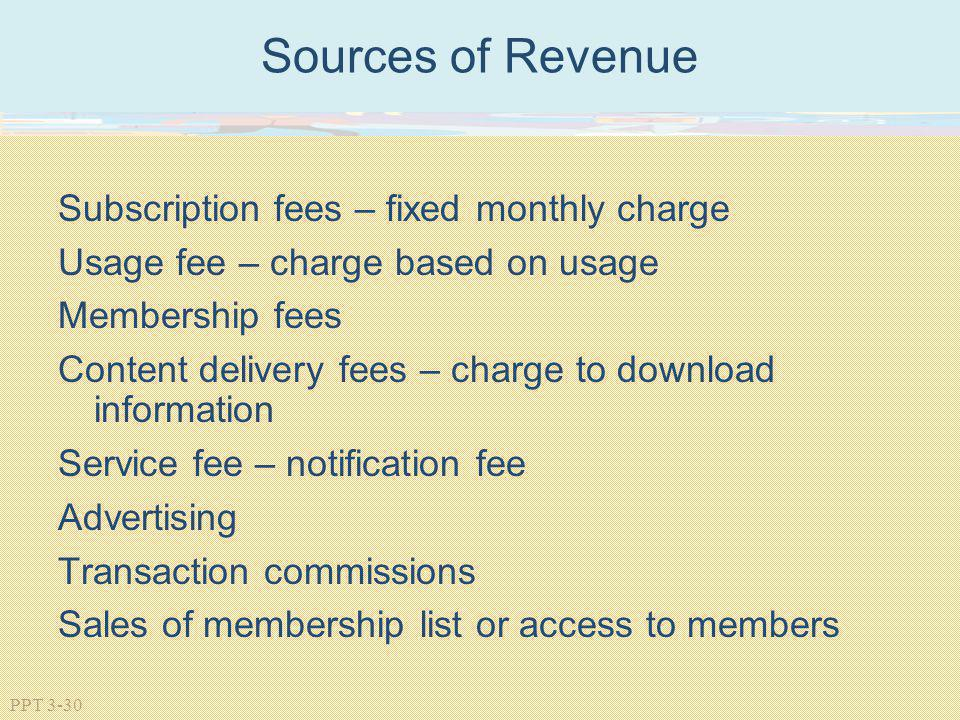 Sources of Revenue Subscription fees – fixed monthly charge