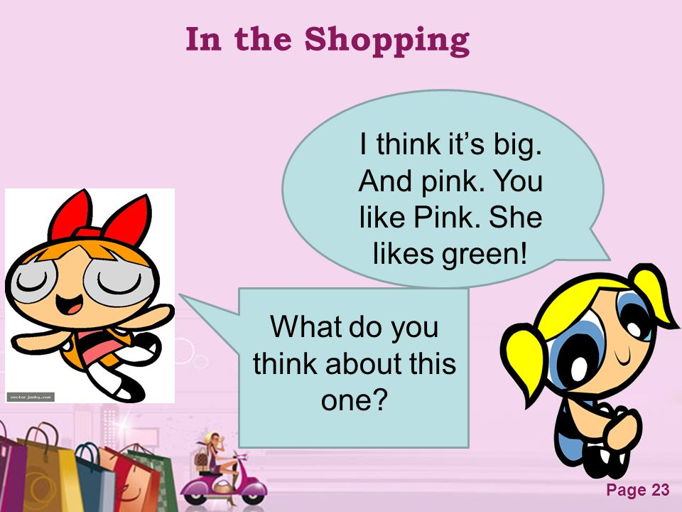 In the Shopping I think it's big. And pink. You like Pink.
