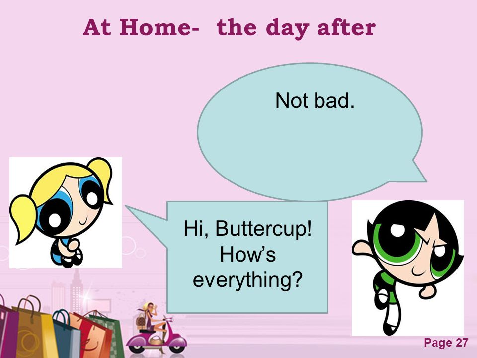 At Home- the day after Not bad. Hi, Buttercup! How's everything