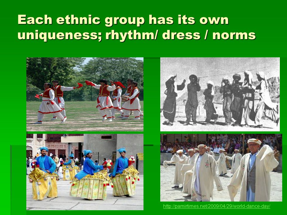 Each ethnic group has its own uniqueness; rhythm/ dress / norms