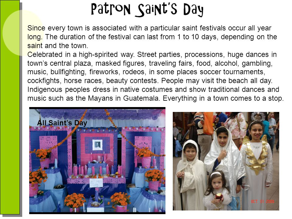 Since every town is associated with a particular saint festivals occur all year long. The duration of the festival can last from 1 to 10 days, depending on the saint and the town.