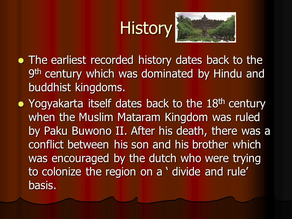 History The earliest recorded history dates back to the 9th century which was dominated by Hindu and buddhist kingdoms.
