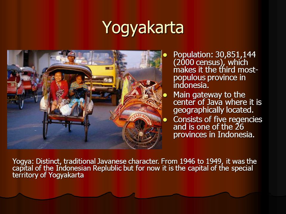 Yogyakarta Population: 30,851,144 (2000 census), which makes it the third most-populous province in indonesia.