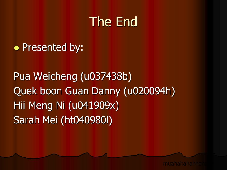 The End Presented by: Pua Weicheng (u037438b)