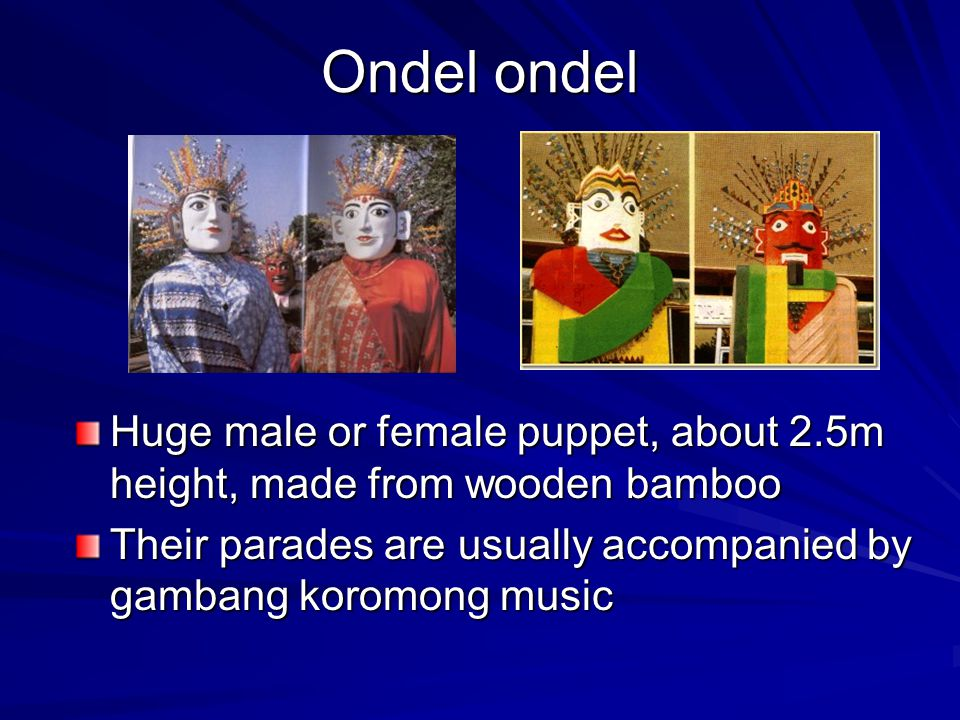 Ondel ondel Huge male or female puppet, about 2.5m height, made from wooden bamboo.