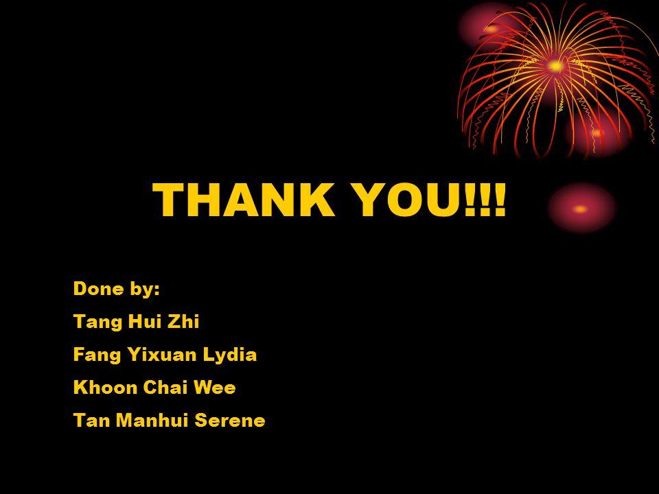 THANK YOU!!! Done by: Tang Hui Zhi Fang Yixuan Lydia Khoon Chai Wee
