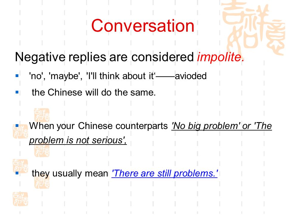 Conversation Negative replies are considered impolite.