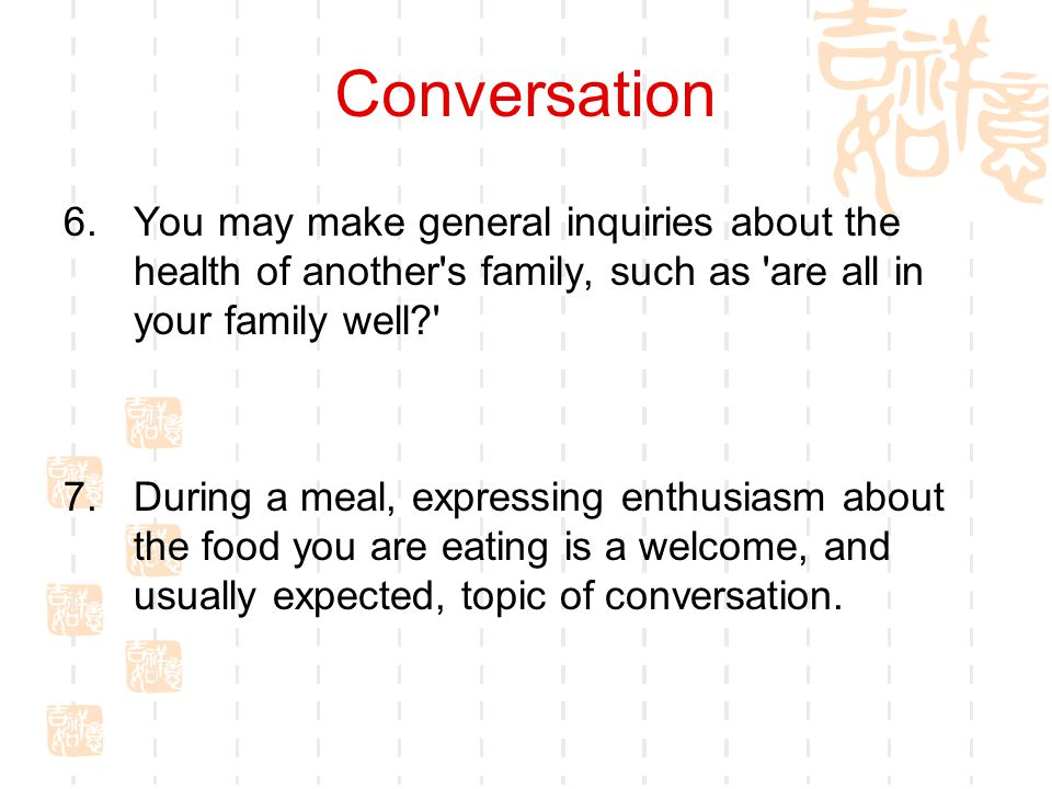 Conversation You may make general inquiries about the health of another s family, such as are all in your family well