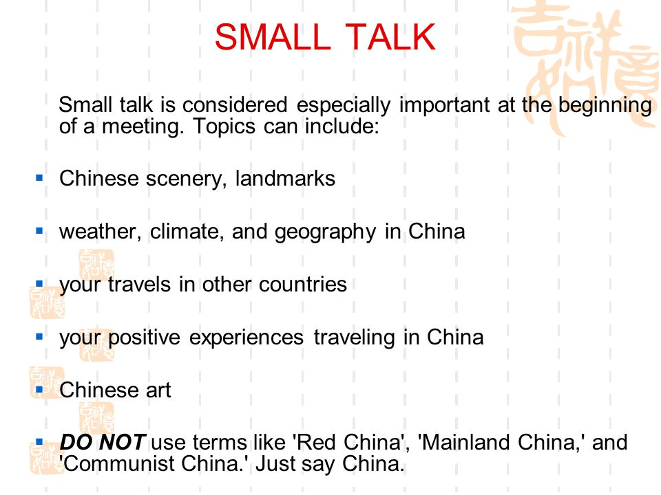 SMALL TALK Small talk is considered especially important at the beginning of a meeting. Topics can include:
