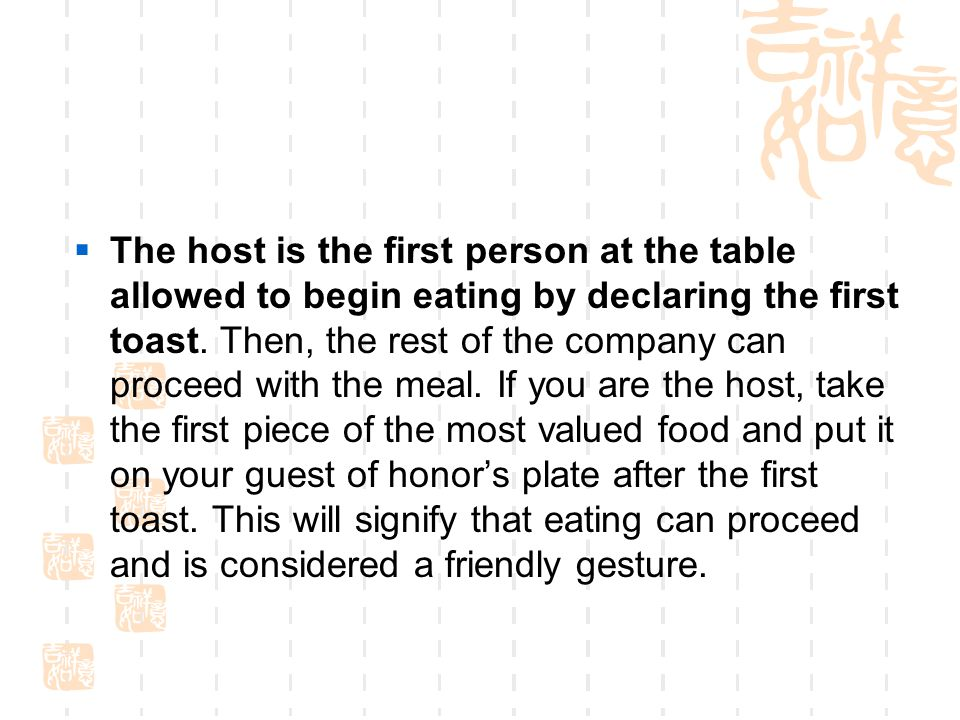 The host is the first person at the table allowed to begin eating by declaring the first toast.