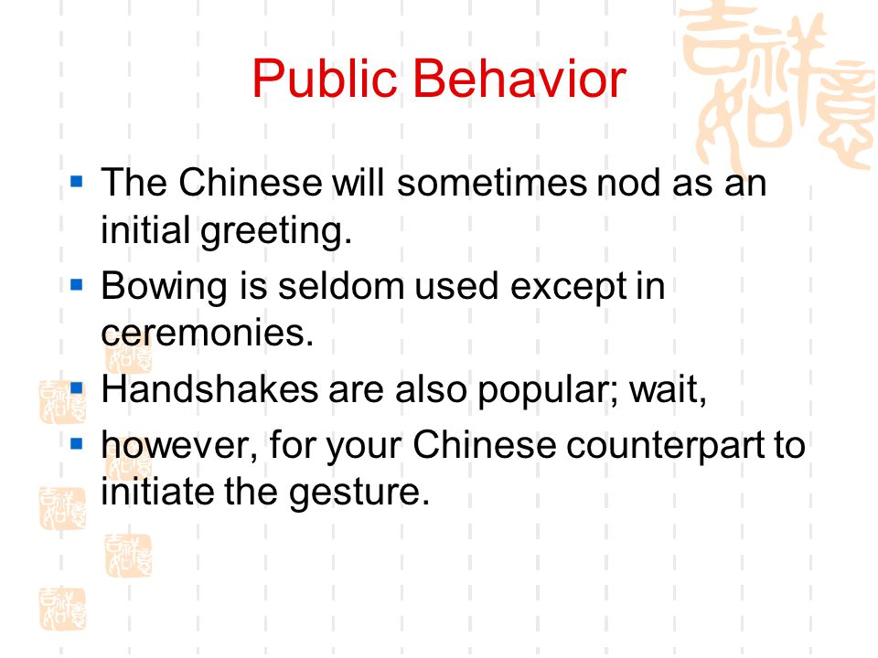 Public Behavior The Chinese will sometimes nod as an initial greeting.