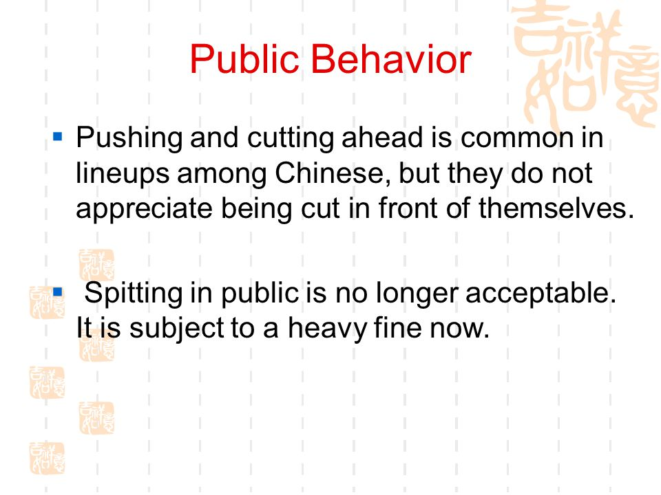 Public Behavior Pushing and cutting ahead is common in lineups among Chinese, but they do not appreciate being cut in front of themselves.
