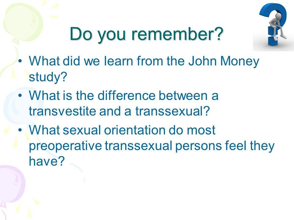 Do you remember What did we learn from the John Money study