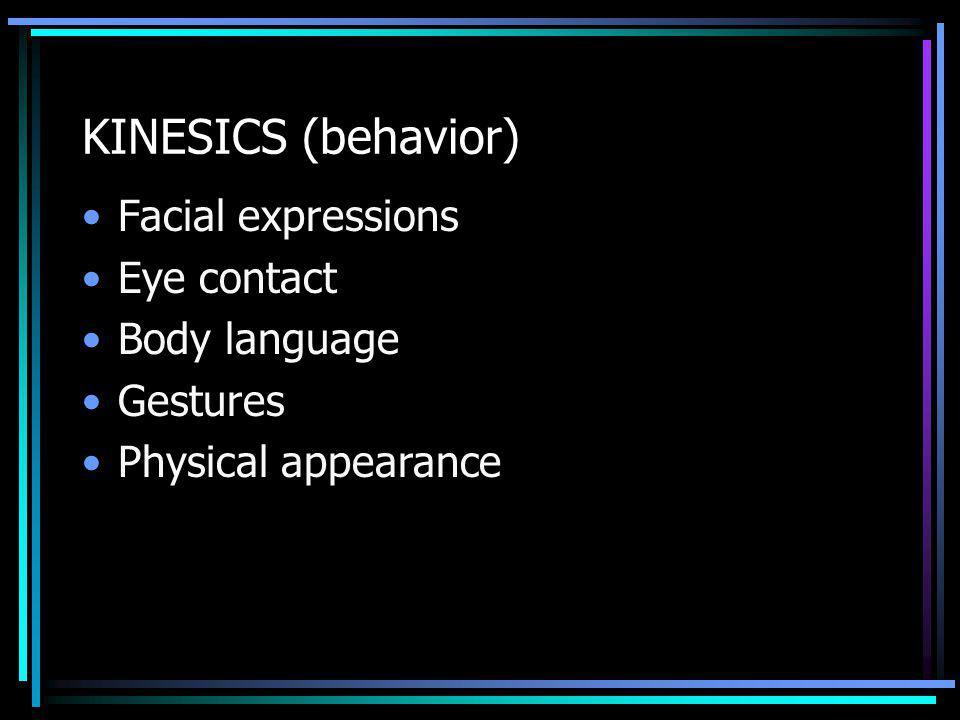 KINESICS (behavior) Facial expressions Eye contact Body language