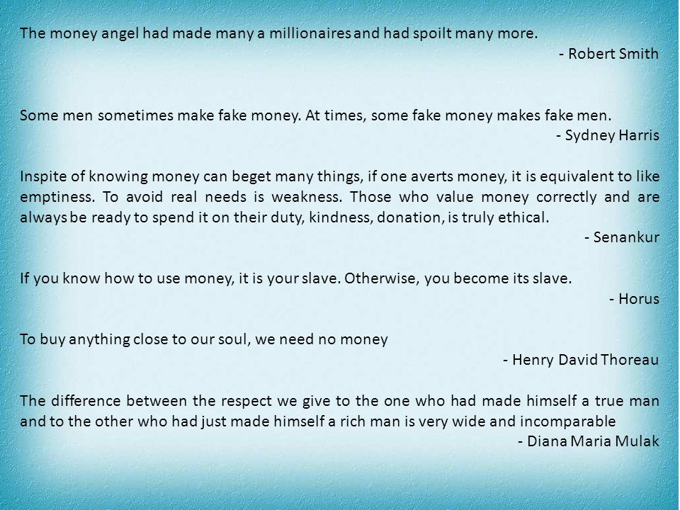 The money angel had made many a millionaires and had spoilt many more.