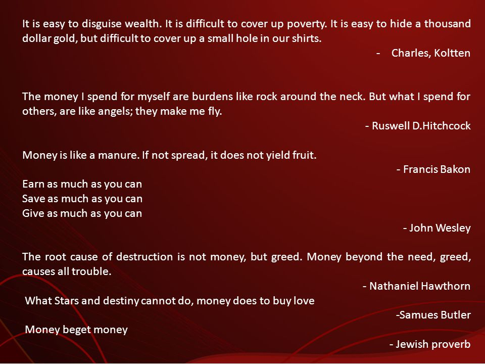 It is easy to disguise wealth. It is difficult to cover up poverty
