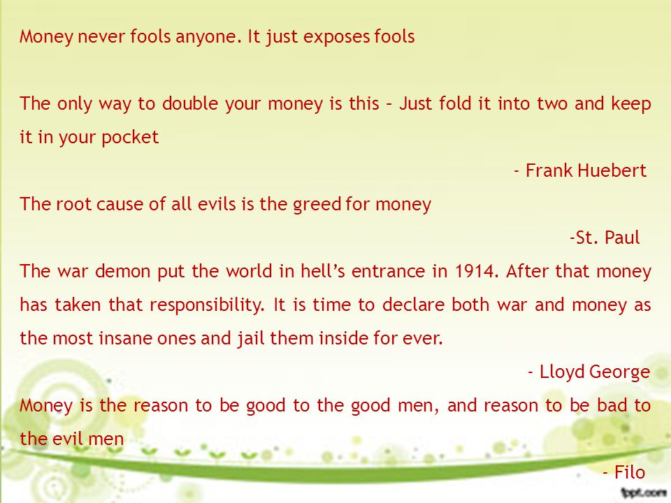 Money never fools anyone. It just exposes fools