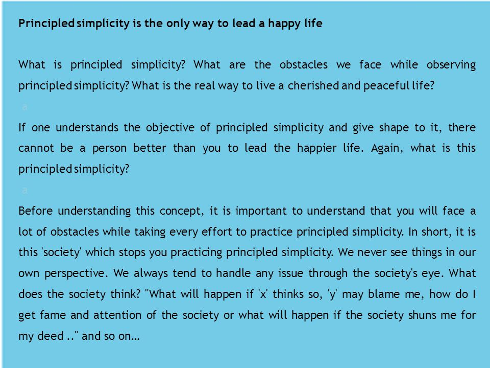 Principled simplicity is the only way to lead a happy life