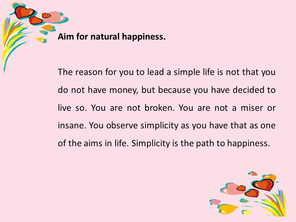 Aim for natural happiness.