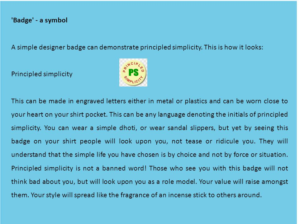 Badge - a symbol A simple designer badge can demonstrate principled simplicity. This is how it looks: