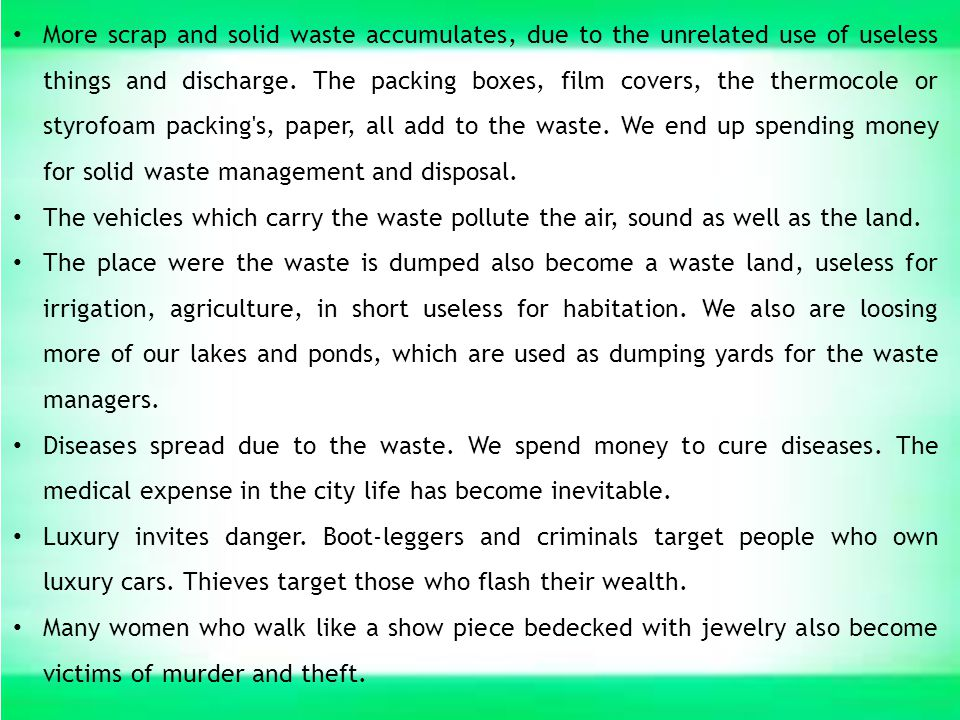 More scrap and solid waste accumulates, due to the unrelated use of useless things and discharge. The packing boxes, film covers, the thermocole or styrofoam packing s, paper, all add to the waste. We end up spending money for solid waste management and disposal.