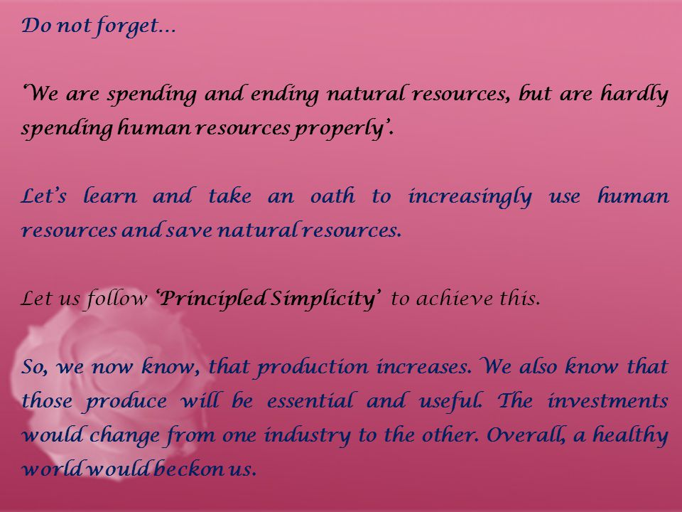 Do not forget… 'We are spending and ending natural resources, but are hardly spending human resources properly'.