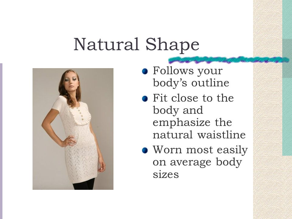 Natural Shape Follows your body's outline