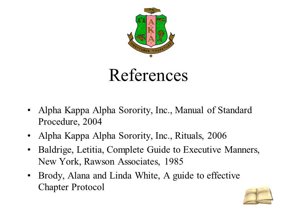 References Alpha Kappa Alpha Sorority, Inc., Manual of Standard Procedure, 2004. Alpha Kappa Alpha Sorority, Inc., Rituals, 2006.