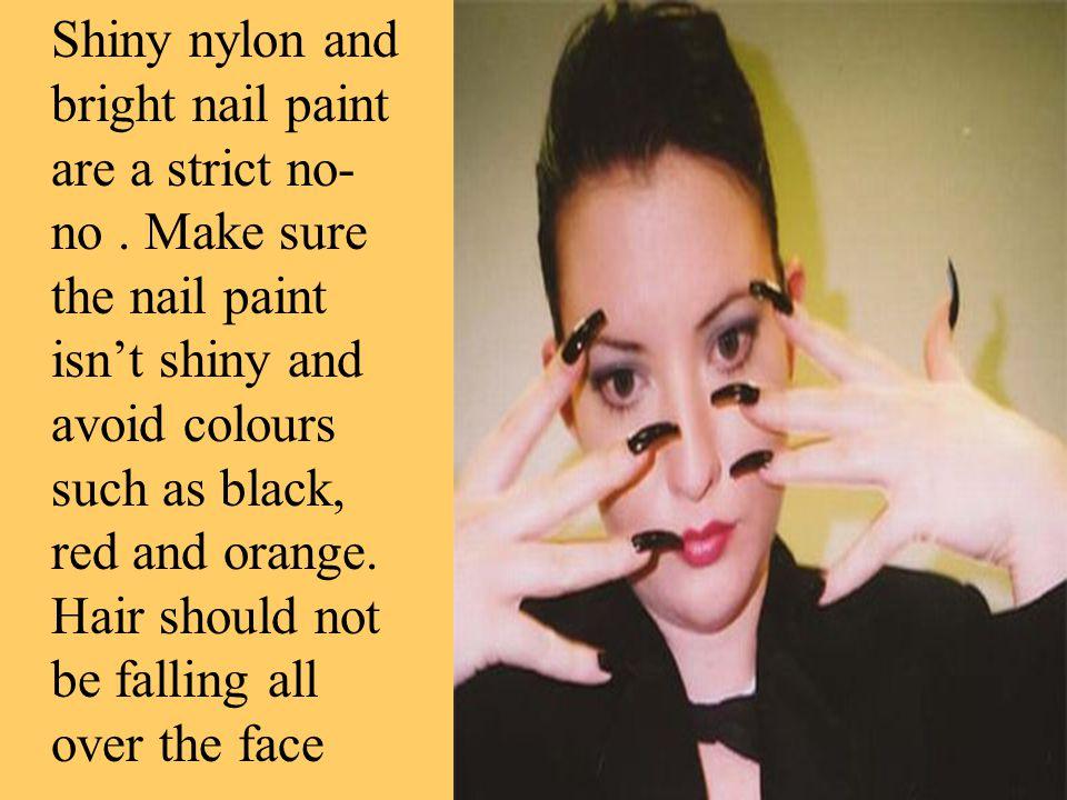 Shiny nylon and bright nail paint are a strict no-no