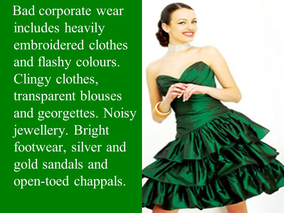 Bad corporate wear includes heavily embroidered clothes and flashy colours.