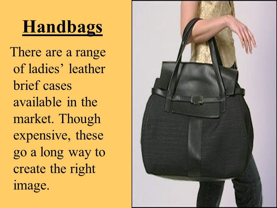 Handbags There are a range of ladies' leather brief cases available in the market.