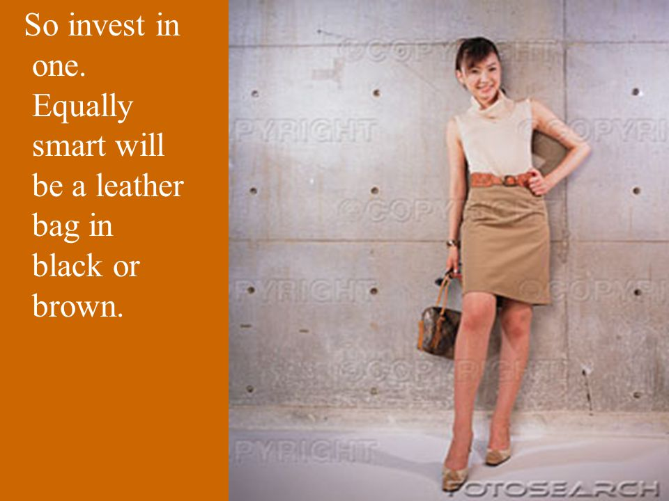 So invest in one. Equally smart will be a leather bag in black or brown.