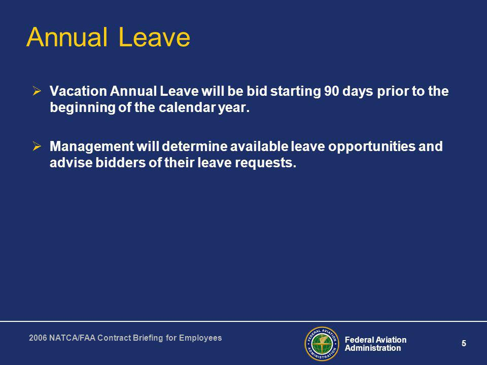 Annual Leave Vacation Annual Leave will be bid starting 90 days prior to the beginning of the calendar year.