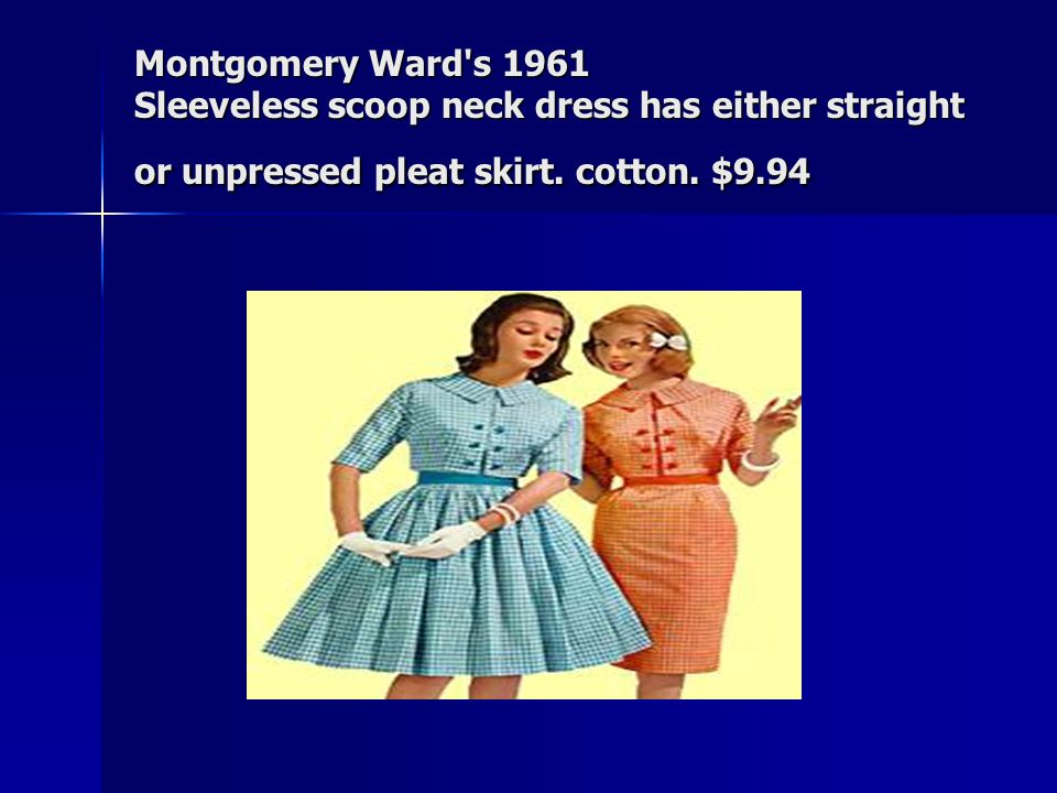 Montgomery Ward s 1961 Sleeveless scoop neck dress has either straight or unpressed pleat skirt.
