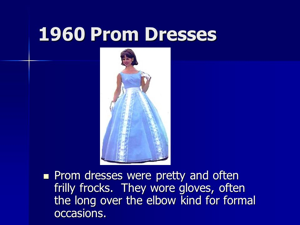 1960 Prom Dresses Prom dresses were pretty and often frilly frocks.