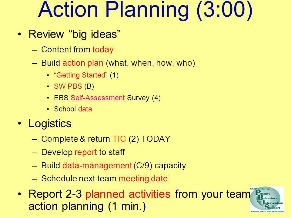 Action Planning (3:00) Review big ideas Logistics