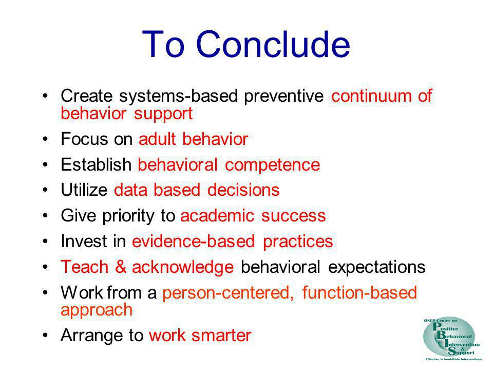 To Conclude Create systems-based preventive continuum of behavior support. Focus on adult behavior.
