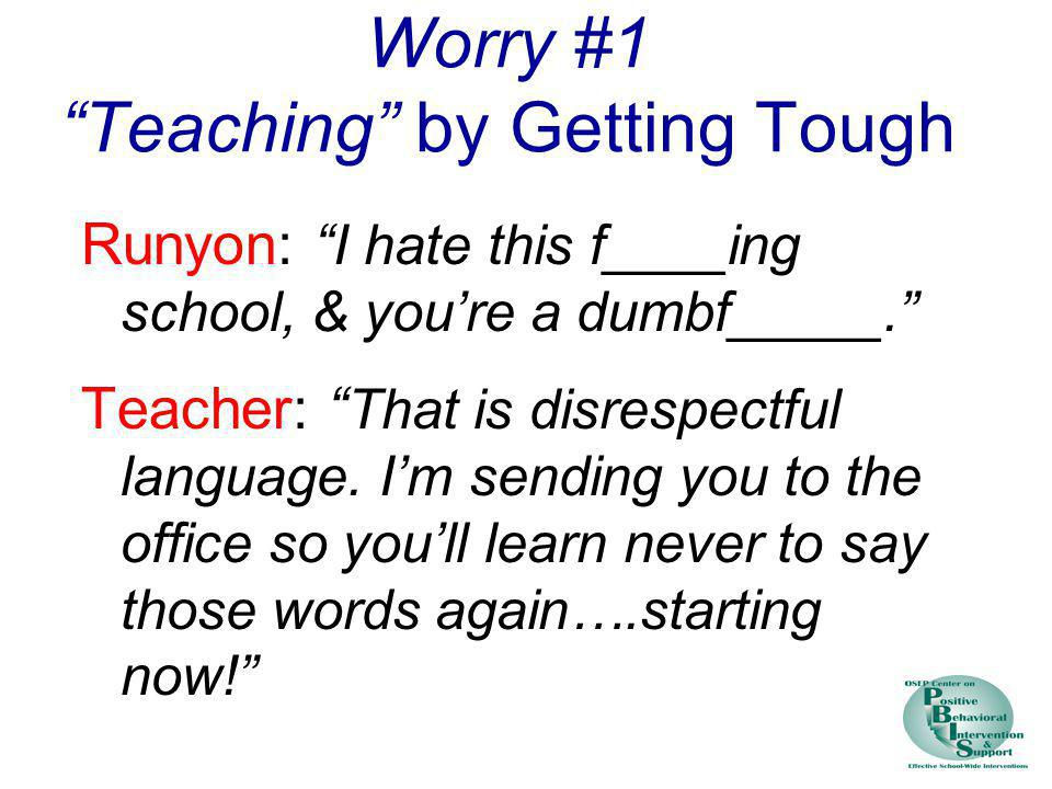 Worry #1 Teaching by Getting Tough