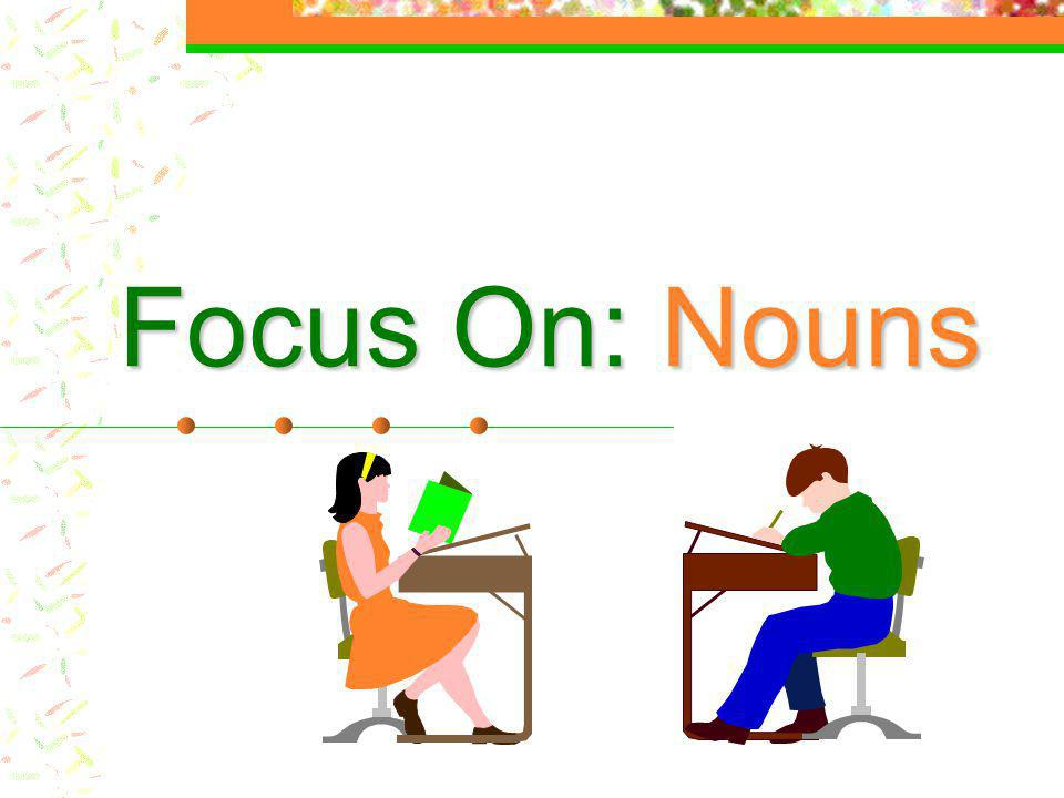 Focus On: Nouns