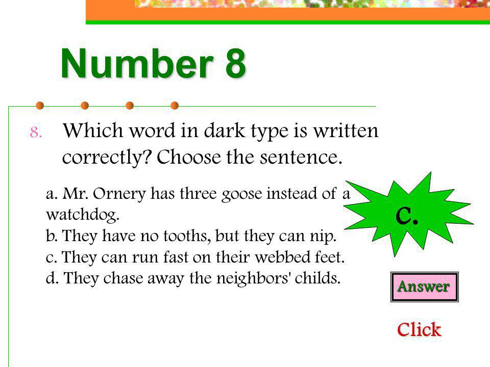 Number 8 Which word in dark type is written correctly Choose the sentence. c.