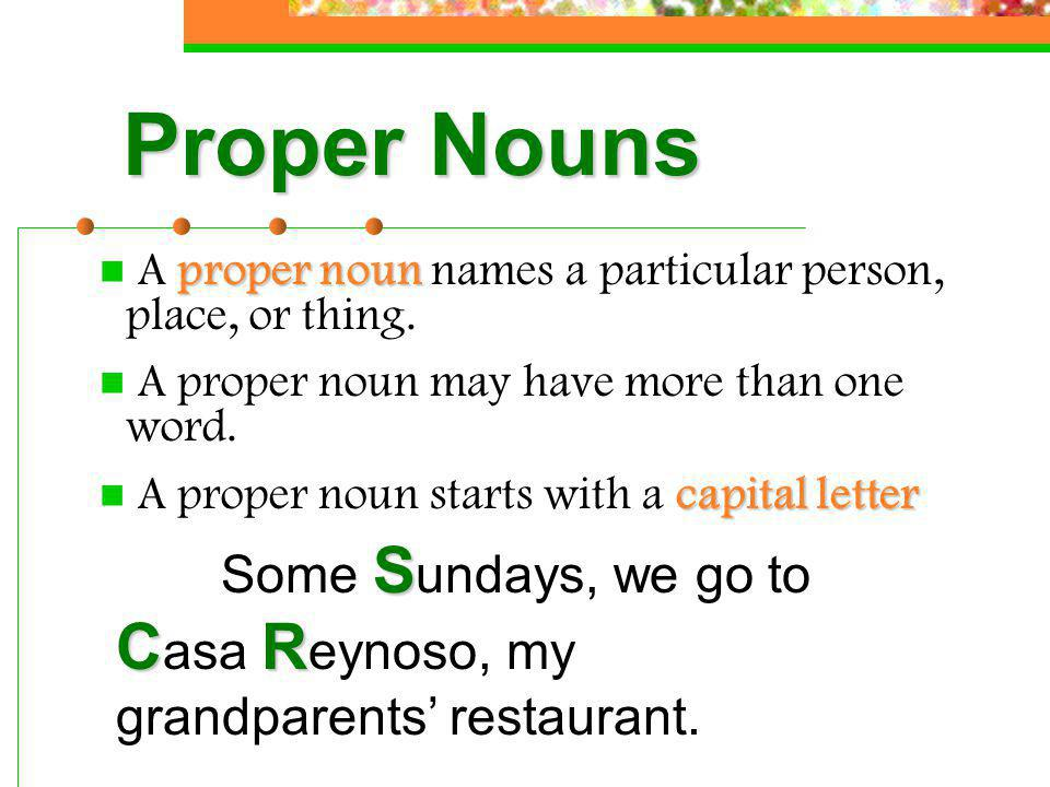 Proper Nouns A proper noun names a particular person, place, or thing. A proper noun may have more than one word.