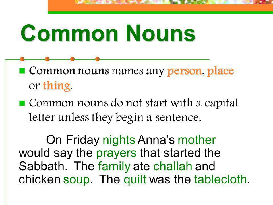 Common Nouns Common nouns names any person, place or thing.