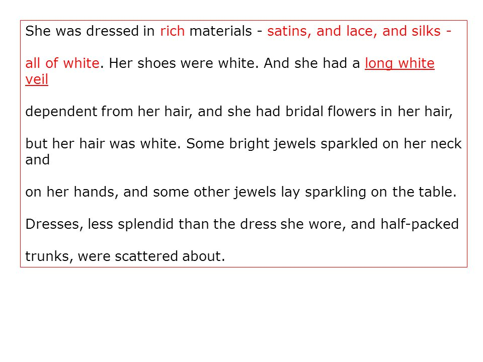 She was dressed in rich materials - satins, and lace, and silks - all of white.