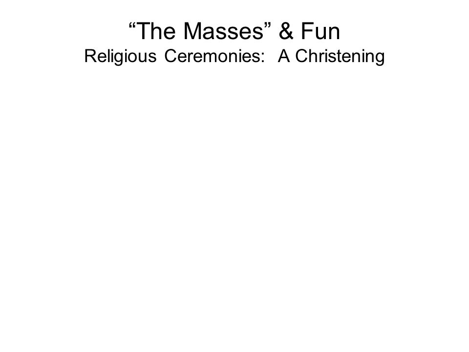 The Masses & Fun Religious Ceremonies: A Christening