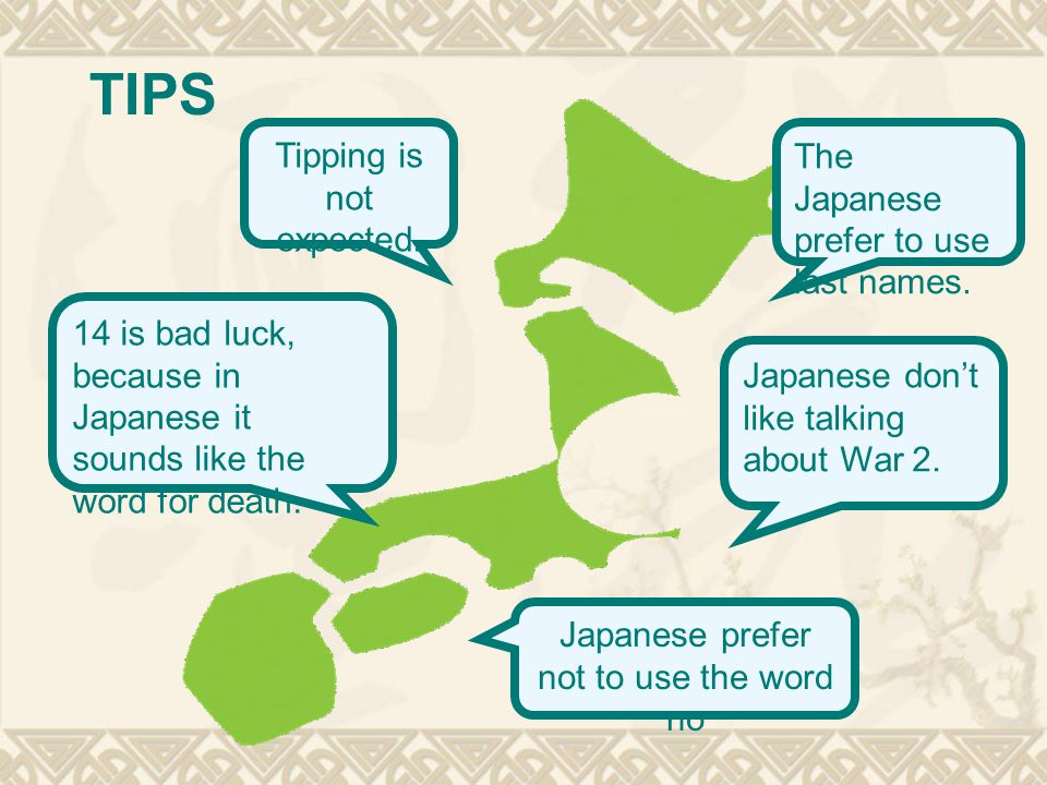 TIPS Tipping is not expected. The Japanese prefer to use last names.